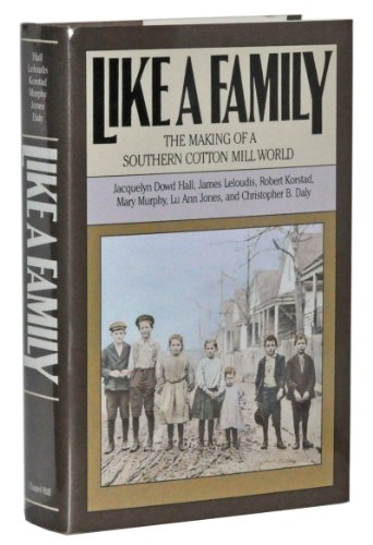 Like a Family : The Making of a Southern Cotton Mill World: Hall, Jacquelyn D.; Leloudis, James L.;...