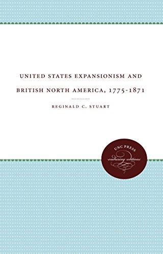 United States Expansionism and British North America, 1775-1871: Reginald C Stuart