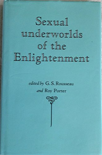 Sexual underworlds of the Enlightenment: Rousseau, G. S.; Porter, Roy (editors)