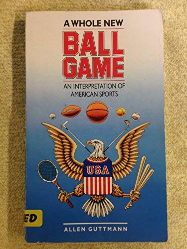9780807817865: A Whole New Ball Game: An Interpretation of American Sports
