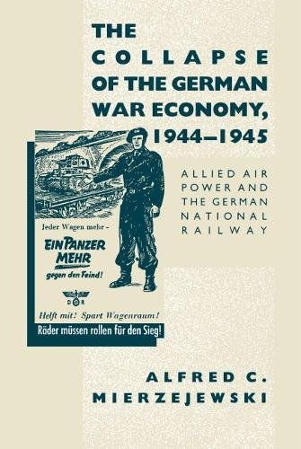 9780807817926: The Collapse of the German War Economy, 1944-1945: Allied Air Power and the German National Railway