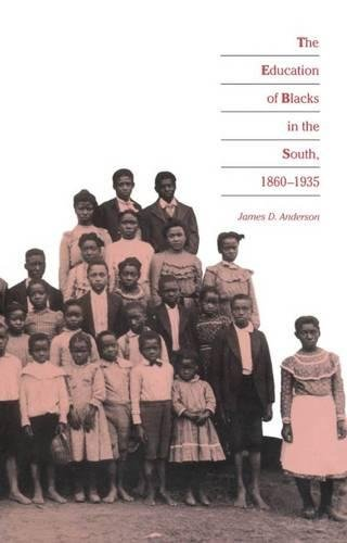 The Education of Blacks in the South, 1860-1935: Anderson, James D.