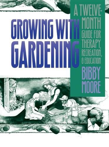GROWING WITH GARDENING: A Twelve-Month Guide for Therapy, Recreation, and Education.: Moore, Bibby.