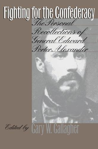 Fighting for the Confederacy: The Personal Recollections of General Edward Porter Alexander (Civil ...