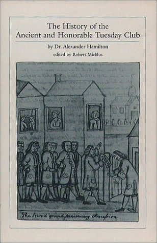THE HISTORY OF THE ANCIENT AND HONORABLE TUESDAY CLUB. (3 VOLUME SET): Hamilton, Dr. Alexander