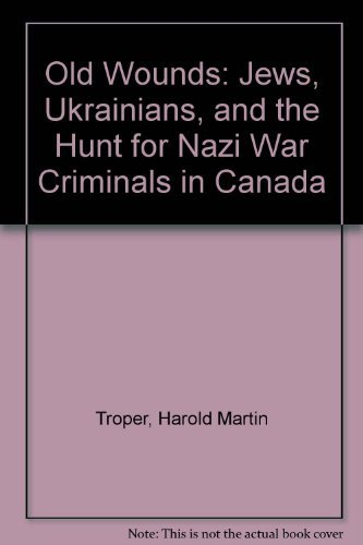 9780807818527: Old Wounds: Jews, Ukrainians and the Hunt for Nazi War Criminals in Canada