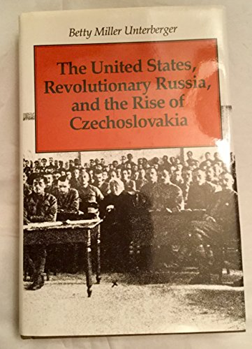 United States, Revolutionary Russia, and the Rise of Czechoslovakia (Supplementary Volumes to the ...