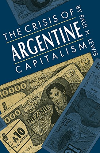 The Crisis of Argentine Capitalism: Lewis, Paul H.