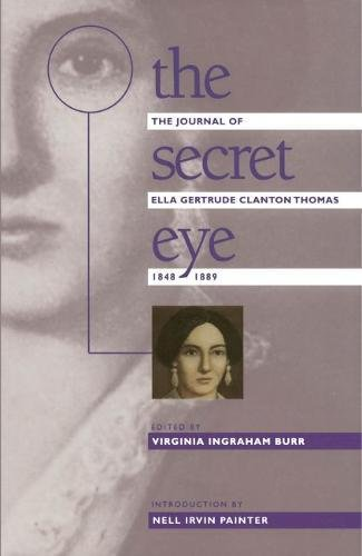 The Secret Eye: The Journal of Ella Gertrude Clanton Thomas, 1848-1889 (Gender and American Culture...