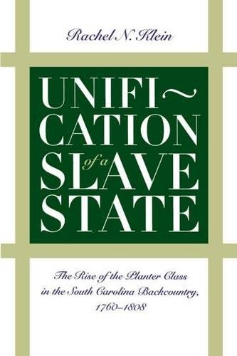 9780807818992: Unification of a Slave State: The Rise of the Planter Class in the South Carolina Backcountry, 1760-1808 (Published by the Omohundro Institute of ... and the University of North Carolina Press)