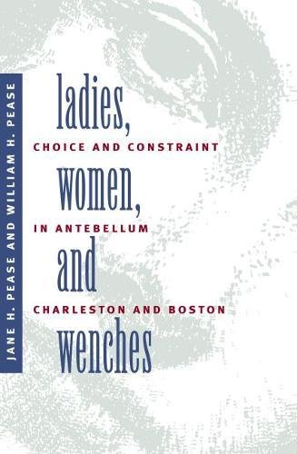 Ladies, Women, and Wenches: Choice and Constraint in Antebellum Charleston and Boston (Gender and ...
