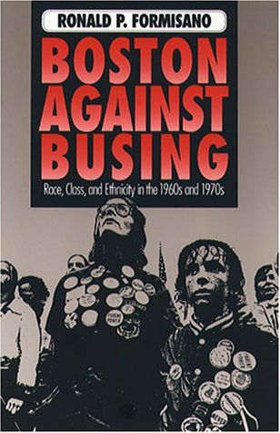 9780807819296: Boston Against Busing: Race Class and Ethnicity in the 1960s and 1970s