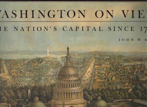 Washington on View: The Nation's Capital Since 1790: Reps, John W.