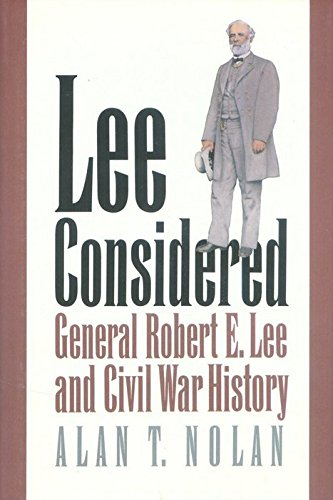 Lee Considered: General Robert E. Lee and Civil War History: Nolan, Alan T.