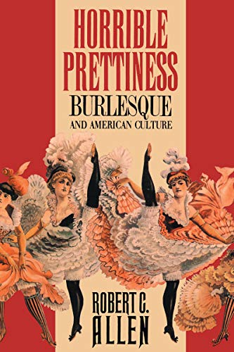 9780807819609: Horrible Prettiness: Burlesque and American Culture (Cultural Studies of the United States)
