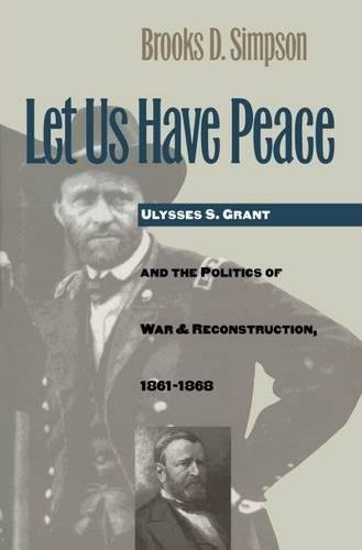 9780807819661: Let Us Have Peace: Ulysses S. Grant and the Politics of War and Reconstruction, 1861-1868 (Civil War America)
