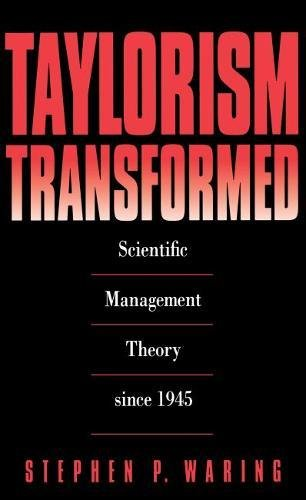 Taylorism Transformed: Scientific Management Theory Since 1945: Waring, Stephen P.