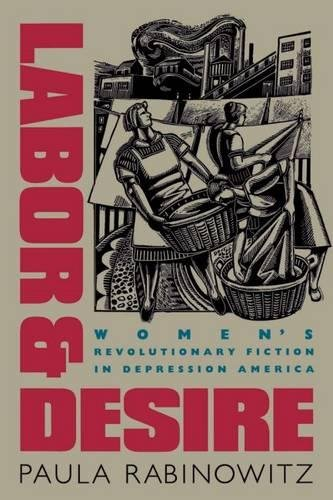 Labor and Desire: Women's Revolutionary Fiction in Depression America (Gender and American ...