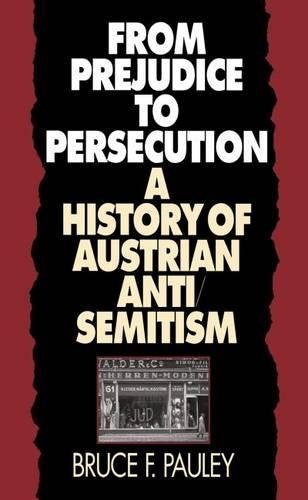 From prejudice to persecution : a history of Austrian anti-semitism.: Pauley, Bruce F.