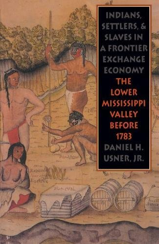 9780807820148: Indians, Settlers, and Slaves in a Frontier Exchange Economy: The Lower Mississippi Valley Before 1783