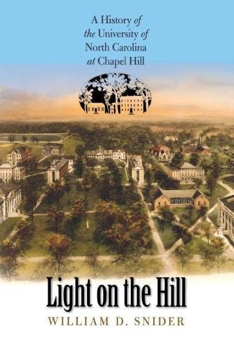Light on the Hill: A History of the University of North Carolina at Chapel Hill: Snider, William D.