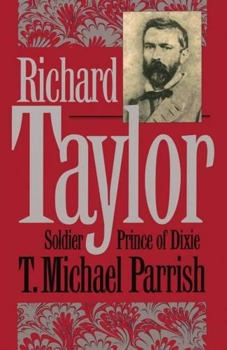 Richard Taylor: Soldier Prince of Dixie.: PARRISH, T. Michael.