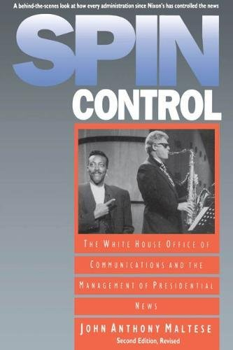 Spin Control: The White House Office of: John Anthony Maltese