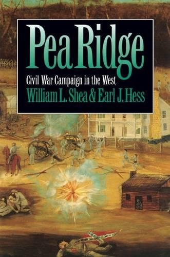 PEA RIDGE: CIVIL WAR CAMPAIGN IN THE WEST: Shea, William L. & Hess, Earl J.