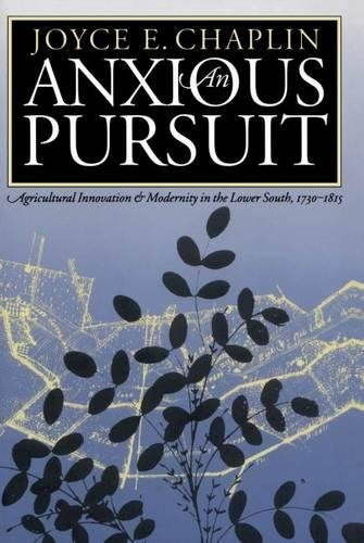 An Anxious Pursuit: Agricultural Innovation and Modernity in the Lower South, 1730-1815