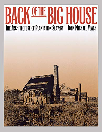 9780807820858: Back of the Big House: The Architecture of Plantation Slavery (Fred W. Morrison Series in Southern Studies)