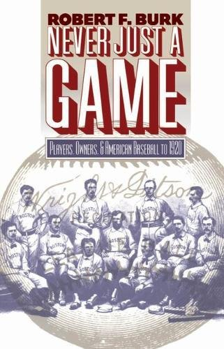 9780807821220: Never Just a Game: Players, Owners, and American Baseball to 1920