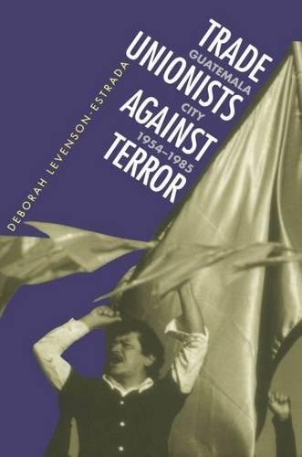 9780807821312: Trade Unionists Against Terror: Guatemala City, 1954-1985