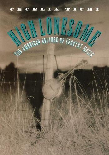 High Lonesome: The American Culture of Country Music: Tichi, Cecelia
