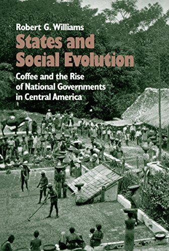 States and social evolution : coffee and the rise of national governments in Central America.: ...