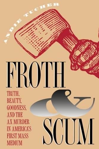 9780807821626: Froth and Scum: Truth, Beauty, Goodness, and the Ax Murder in America's First Mass Medium