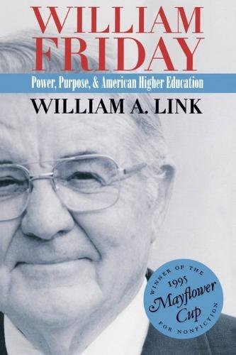 William Friday: Power, Purpose, and American Higher Education: Link, William A.