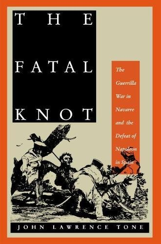 9780807821695: The Fatal Knot: The Guerrilla War in Navarre and the Defeat of Napoleon in Spain