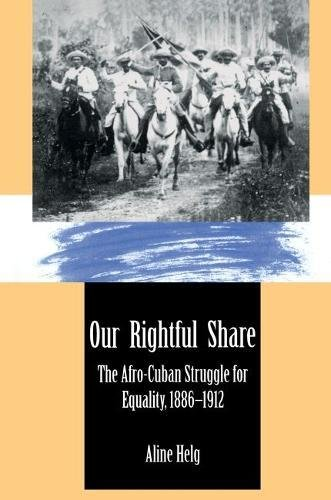 9780807821848: Our Rightful Share: The Afro-Cuban Struggle for Equality, 1886-1912