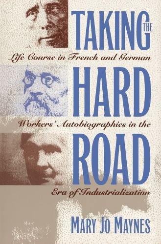 9780807821879: Taking the Hard Road: Life Course in French and German Workers' Autobiographies in the Era of Industrialization