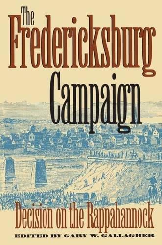 The Fredericksburg Campaign: Decision on the Rappahannock: Gallagher, Gary W.