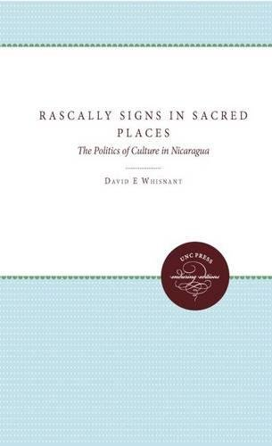 9780807822098: Rascally Signs in Sacred Places: The Politics of Culture in Nicaragua (H. Eugene and Lillian Youngs Lehman Series)