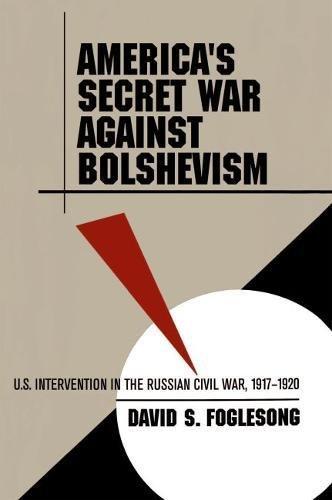 9780807822289: America's Secret War against Bolshevism: U.S. Intervention in the Russian Civil War, 1917-1920