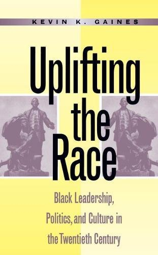 9780807822395: Uplifting the Race: Black Leadership, Politics, and Culture in the Twentieth Century