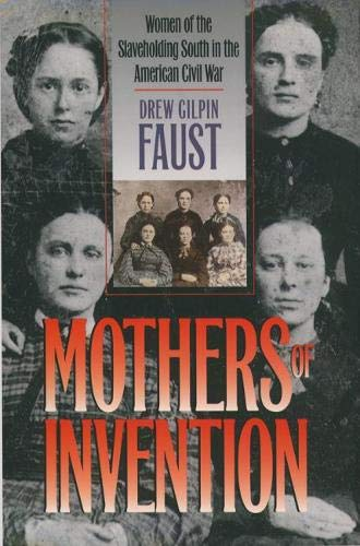 Mothers of Invention: Women of the Slaveholding South in the American Civil War (Fred W. Morrison...