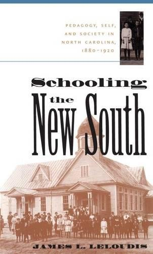 9780807822654: Schooling the New South: Pedagogy, Self, and Society in North Carolina, 1880-1920 (Fred W. Morrison Series in Southern Studies)