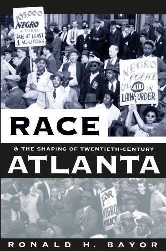 Race and the Shaping of Twentieth-Century Atlanta: Bayor, Ronald H.