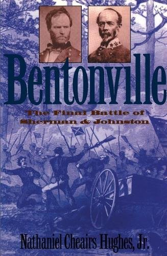 Bentonville: The Final Battle of Sherman and Johnston