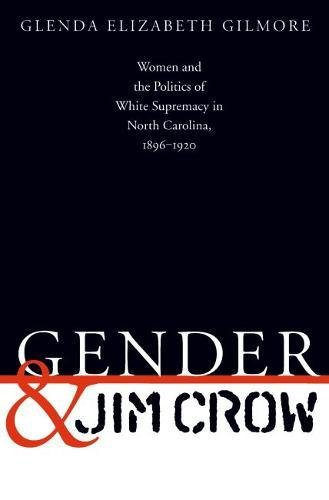 9780807822876: Gender and Jim Crow: Women and the Politics of White Supremacy in North Carolina, 1896-1920 (Gender and American Culture)