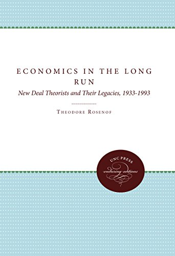 Economics in the Long Run: New Deal Theorists and Their Legacies, 1933-1993: Rosenof, Theodore