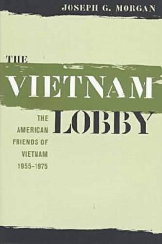 9780807823224: The Vietnam Lobby: The American Friends of Vietnam, 1955-1975